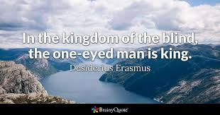 King Of The Blind In The Kingdom Of The Blind The One Eyed Man Is King