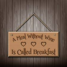a meal without wine is called breakfast m6g7 1ai99fpzccp6abgbbq jpg