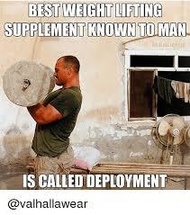 Deployment Memes - best weight liting supplement known to man bvalhallanear scalled