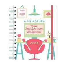 agenda bureau agenda pour être heureux au bureau 2018 broché collectif achat
