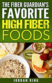 high fiber foods for a high fiber diet kindle edition by the