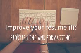 Improve Resume Tips To Make Your Resume The Best I Storytelling And Formatting