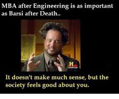 Mba Meme - mba after engineering is as important as barsi after death it doesn
