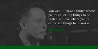 elon musk quotes about the future 3 inspirational elon musk quotes about the future july 10 2017