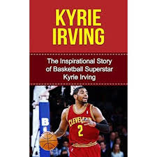 biography about kyrie irving kyrie irving the inspirational story of basketball superstar kyrie
