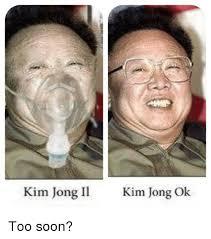 Kim Jong Il Meme - kim jong il kim jong ok too soon kim jong il meme on me me