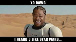 Yo Dawg Meme - yo dawg star wars know your meme