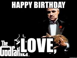 Birthday Love Meme - happy birthday love godfather happy birthday meme generator