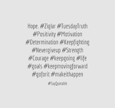 determination quote pics quote about hope ziglar tuesdaytruth positivity motivation