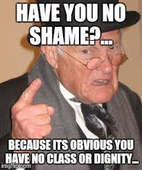 Shame On You Meme - no shame imgflip
