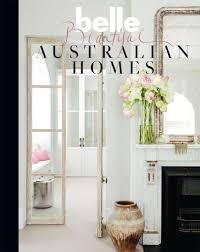 belle beautiful australian homes by belle 9781742457413 books