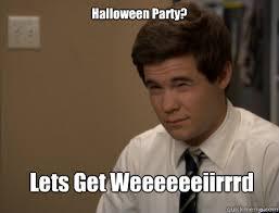 Halloween Party Meme - halloween party lets get weeeeeeiirrrd misc quickmeme