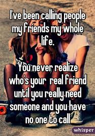 Real Friend Meme - ve been calling people my friends my whole life you never realize
