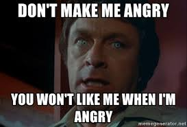 Im Mad At You Meme - don t make me angry you won t like me when i m angry david banner