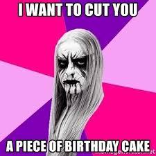 Black Metal Meme Generator - i want to cut you a piece of birthday cake black metal