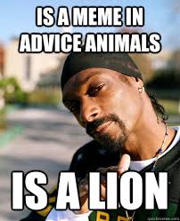 Snoop Meme - is a meme in advice animals is a lion good guy snoop dogg