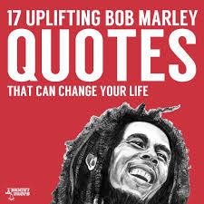 can marley 17 uplifting bob marley quotes that can change your life