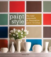 Decorative Paint Finishes Paint Style The New Approach To Decorative Paint Finishes By