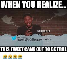 Paul George Memes - when you realize personally i think paul george could be traded