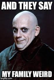 Addams Family Meme - image tagged in addams family weird uncle fester imgflip