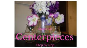 Mason Jar Flower Centerpieces Diy Mason Jar Wedding Centerpieces Step By Step Youtube