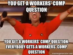 Workers Comp Meme - you get a workers comp question you get a workers comp question