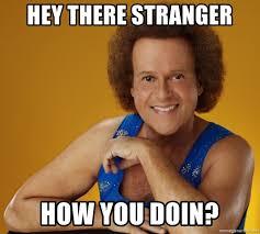 How You Doin Meme - hey there stranger how you doin gay richard simmons meme generator