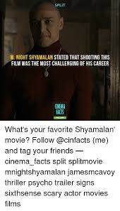M Night Shyamalan Meme - split m night shyamalan stated that shooting this film was the most