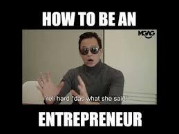 Entrepreneur Meme - how to be an entrepreneur youtube
