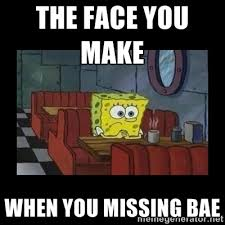 How Do I Make Memes - the face you make when you missing bae lonely spongebob meme