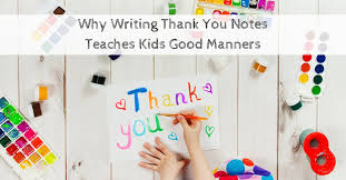 thank you notes why writing thank you notes teaches kids manners parenting