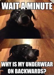 Underwear Meme - wait a minute why is my underwear on backwards suddenly sober