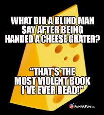 Cheese Grater Meme - painful puns cheesy jokes cheese humor sharp joking stinking