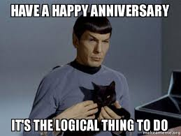 Anniversary Meme - have a happy anniversary it s the logical thing to do spock and
