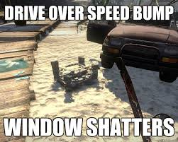 Speed Bump Meme - drive over speed bump window shatters scumbag vehicle quickmeme