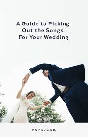 wedding music guide popsugar entertainment