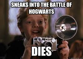 Hogwarts Meme - sneaks into the battle of hogwarts dies colin creevey quickmeme
