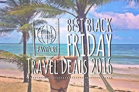 best black friday travel deals 2016 find the discount