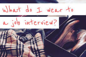 what do you wear to a job interview what do i wear to a job interview need a new gig