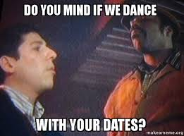 Do Your Meme - do you mind if we dance with your dates make a meme