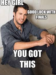 Luke Bryan Happy Birthday Meme - you got this good luck with finals hey girl luke bryan hey girl