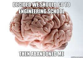 Engineering School Meme - decided we should go to engineering school then abandoned me
