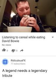 Bowie Meme - listening to cereal while eating david bowie no views ridiculous