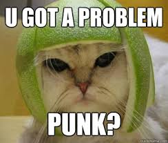 Problem Meme - u got a problem punk misc quickmeme
