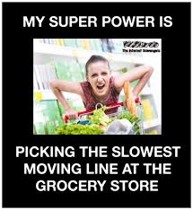 Moving Meme Pictures - my super power is picking the slowest moving grocery line sarcastic