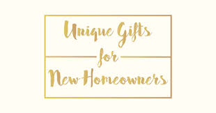unique gifts for new unique gifts for new homeowners