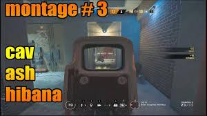 rainbow six siege montage 3 cav ash bandit hibana youtube