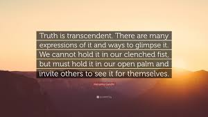 mahatma gandhi quote u201ctruth is transcendent there are many