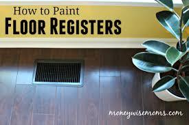 how to paint floor registers easy diy moneywise moms