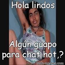Memes Hot - arraymeme de hola lindos algún guapo para chat hot